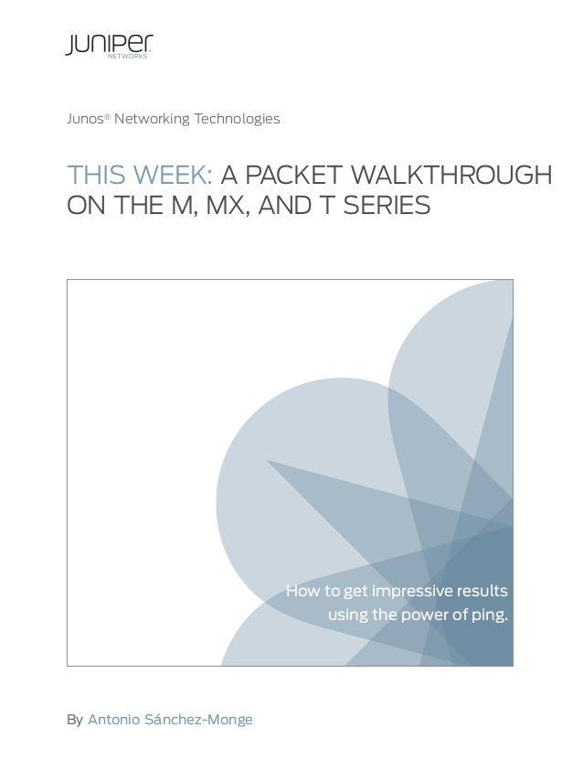 THIS WEEK: A PACKET WALKTHROUGH ON THE M, MX, AND T SERIES  chitecture of M/MX/T-Series routers. In Antonio Sanchez Monge'...