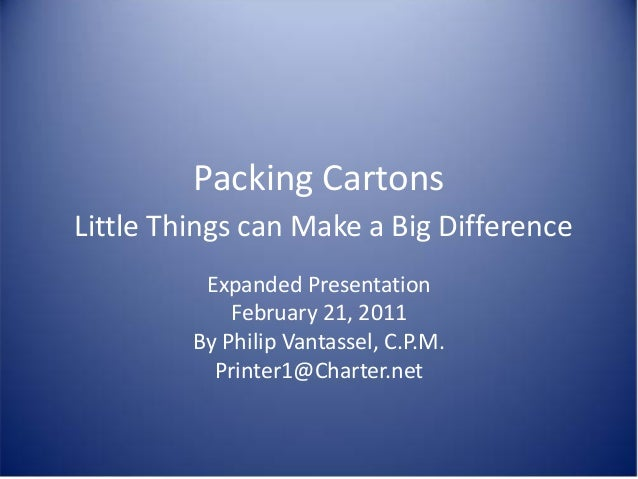 Packing CartonsLittle Things can Make a Big Difference          Expanded Presentation             February 21, 2011       ...