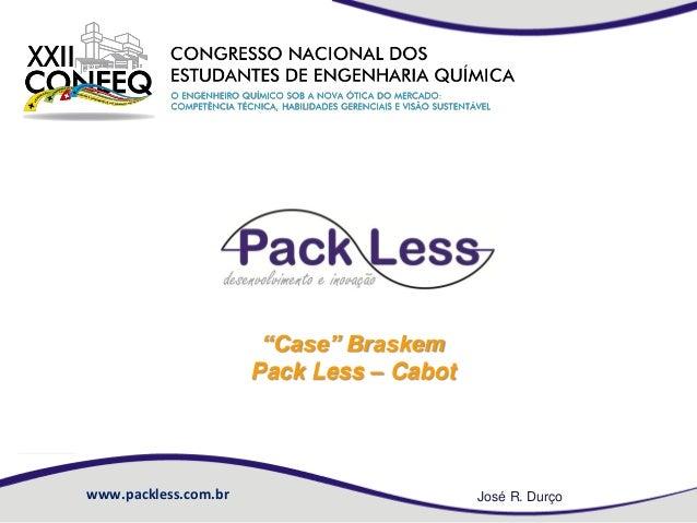 """Case"" Braskem Pack Less – Cabot  www.packless.com.br  José R. Durço"