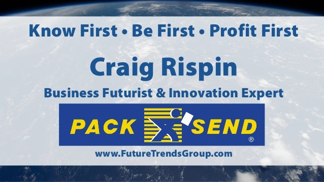 Know First • Be First • Profit First  Craig Rispin Business Futurist & Innovation Expert  www.FutureTrendsGroup.com