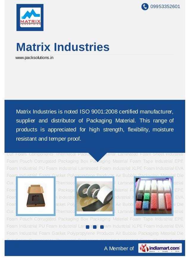 09953352601    Matrix Industries    www.packsolutions.inPackaging Material Foam Tape Industrial EPE Foam Industrial PU Foa...