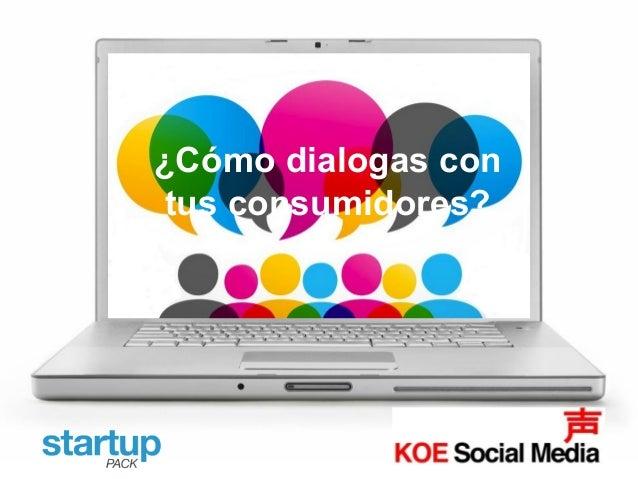 ¿Cómo dialogas con tus consumidores?