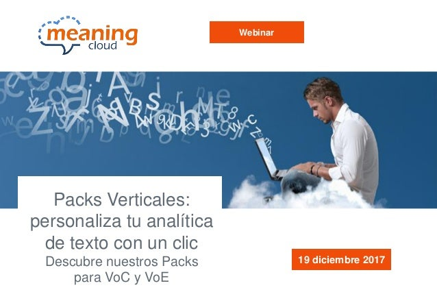 Packs Verticales: personaliza tu analítica de texto con un clic Descubre nuestros Packs para VoC y VoE 19 diciembre 2017 W...