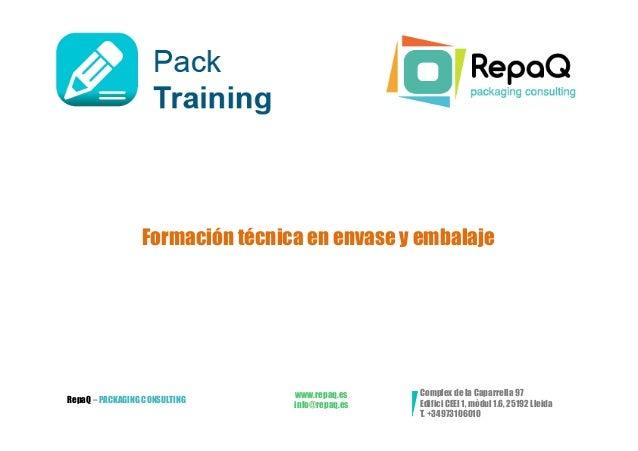 Formación técnica en envase y embalaje                                 www.repaq.es    Complex de la Caparrella 97RepaQ – ...