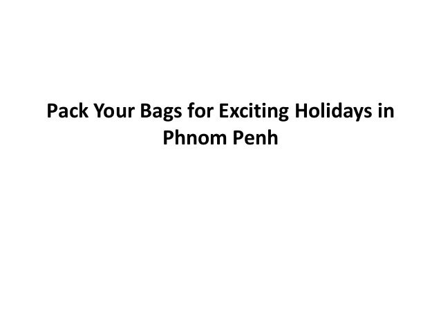 Pack Your Bags for Exciting Holidays in            Phnom Penh