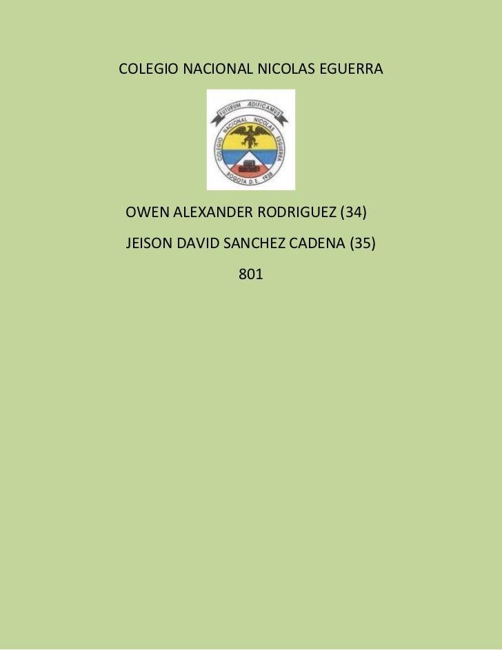 COLEGIO NACIONAL NICOLAS EGUERRAOWEN ALEXANDER RODRIGUEZ (34)JEISON DAVID SANCHEZ CADENA (35)              801