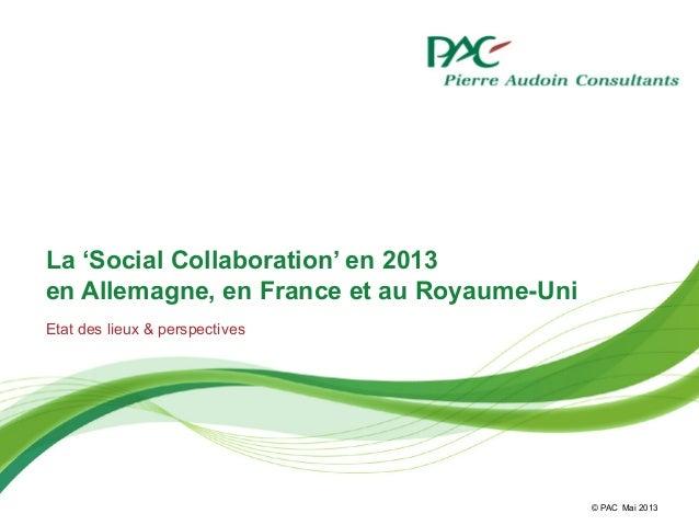 © PACLa 'Social Collaboration' en 2013en Allemagne, en France et au Royaume-UniEtat des lieux & perspectivesMai 2013