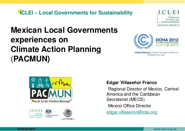 ICLEI – Local Governments for SustainabilityMexican Local Governmentsexperiences onClimate Action Planning(PACMUN)        ...