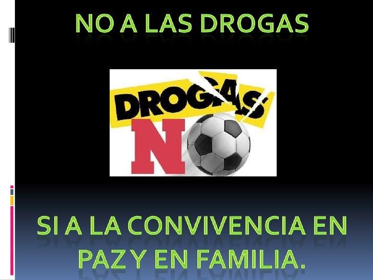 No a las drogas<br />Si a la convivencia en <br />Paz y en familia.<br />