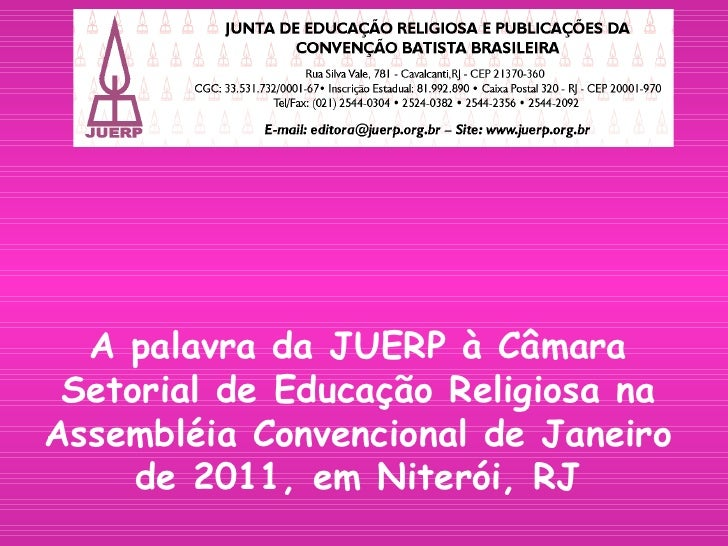 A palavra da JUERP à Câmara Setorial de Educação Religiosa na Assembléia Convencional de Janeiro de 2011, em Niterói, RJ