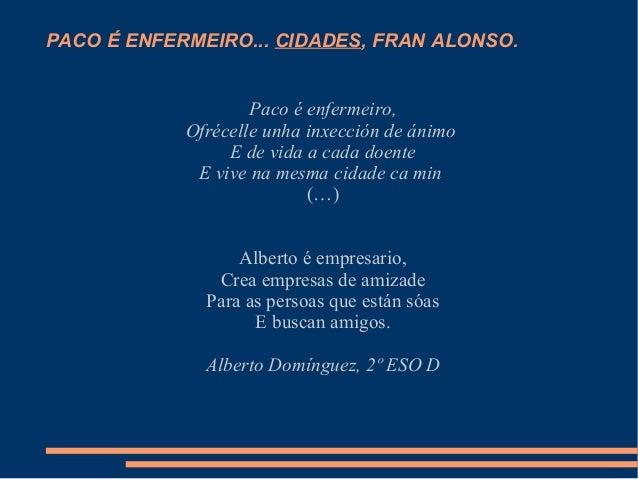 PACO É ENFERMEIRO... CIDADES, FRAN ALONSO.  Paco é enfermeiro,  Ofrécelle unha inxección de ánimo  E de vida a cada doente...