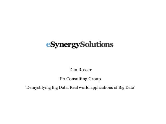 Dan Rosser PA Consulting Group 'Demystifying Big Data. Real world applications of Big Data'