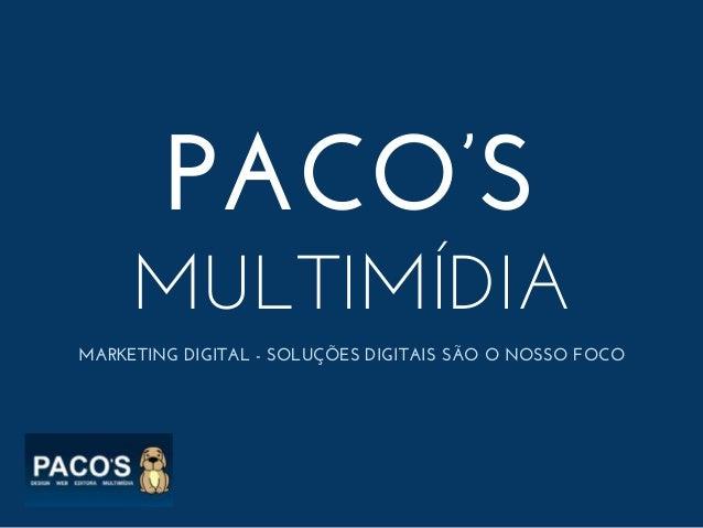 PACO'S MULTIMÍDIA MARKETING DIGITAL - SOLUÇÕES DIGITAIS SÃO O NOSSO FOCO