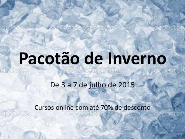 Pacotão de Inverno De 3 a 7 de julho de 2015 Cursos online com até 70% de desconto