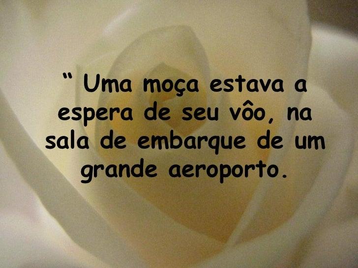 """""""  Uma moça estava a espera de seu vôo, na sala de embarque de um grande aeroporto."""