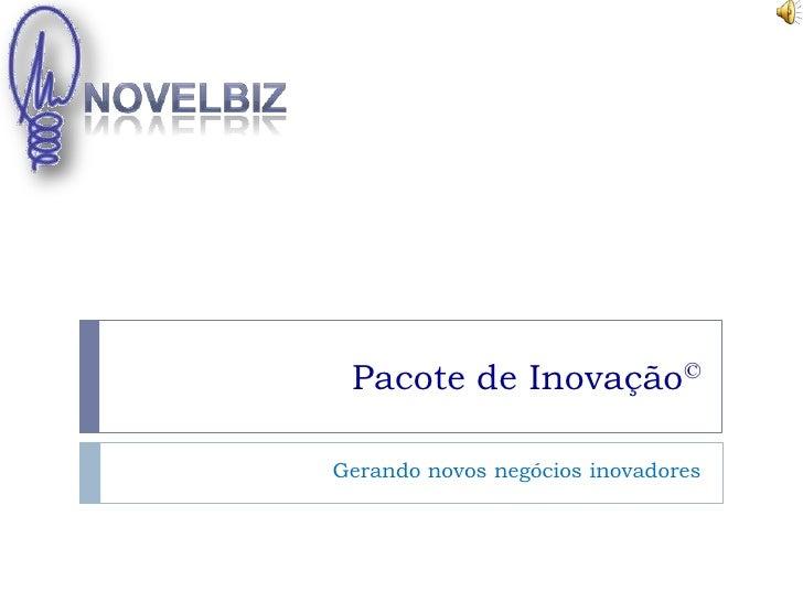 NovelBiz<br />Pacote de Inovação©<br />Gerando novos negócios inovadores<br />