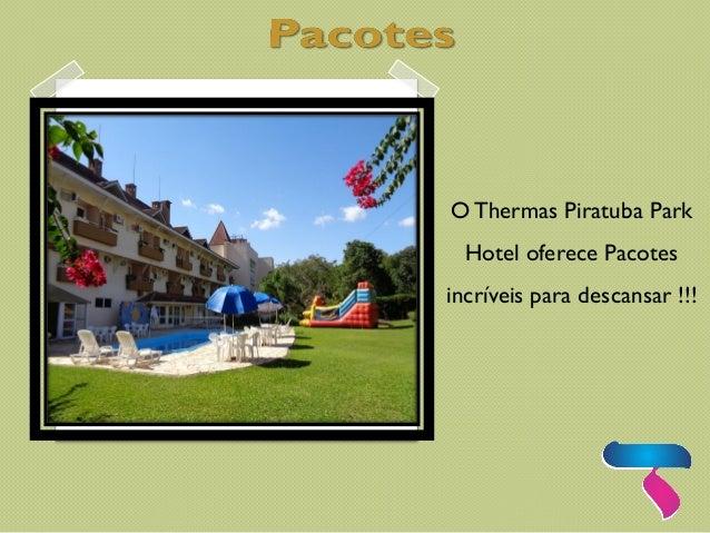 OThermas Piratuba Park Hotel oferece Pacotes incríveis para descansar !!!