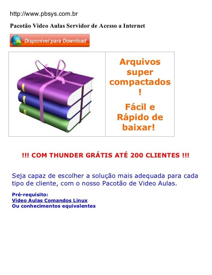 http://www.pbsys.com.brPacotão Video Aulas Servidor de Acesso a Internet                                     Arquivos     ...