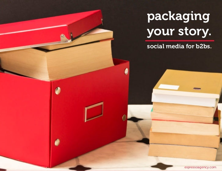 packagingyour story.social media for b2bs.            espressoagency.com