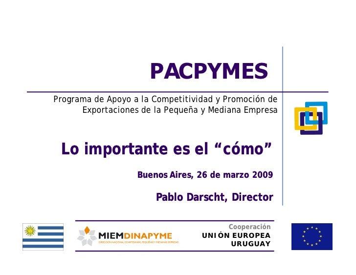 PACPYMES Programa de Apoyo a la Competitividad y Promoción de       Exportaciones de la Pequeña y Mediana Empresa     Lo i...