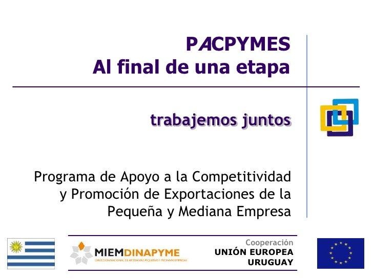 PACPYMES         Al final de una etapa                   trabajemos juntos   Programa de Apoyo a la Competitividad     y P...