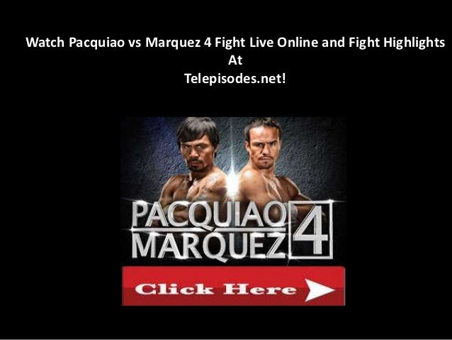 Watch Pacquiao vs Marquez 4 Fight Live Online and Fight Highlights                              At                       T...