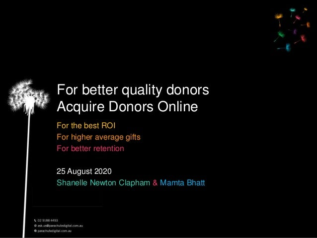 For better quality donors Acquire Donors Online For the best ROI For higher average gifts For better retention 25 August 2...