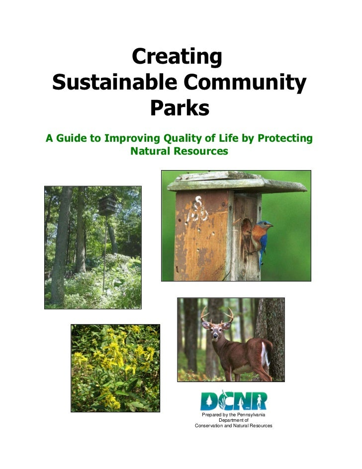 Creating Sustainable Community         ParksA Guide to Improving Quality of Life by Protecting               Natural Resou...