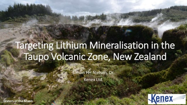 Targeting Lithium Mineralisation in the Taupo Volcanic Zone, New Zealand Simon HH Nielsen, Dr. Kenex Ltd. Craters of the M...