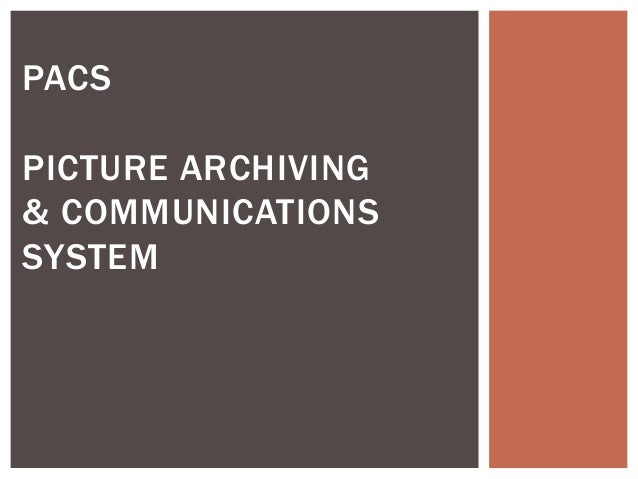 PACS PICTURE ARCHIVING & COMMUNICATIONS SYSTEM