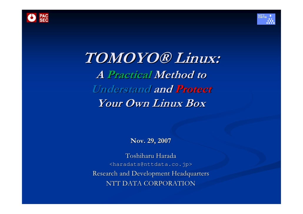 TOMOYO® Linux:  A Practical Method to Understand and Protect  Your Own Linux Box              Nov. 29, 2007            Tos...