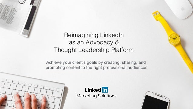 Achieve your client's goals by creating, sharing, and promoting content to the right professional audiences Reimagining Li...