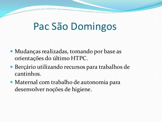 Pac São Domingos  Mudanças realizadas, tomando por base as orientações do último HTPC.  Berçário utilizando recursos par...