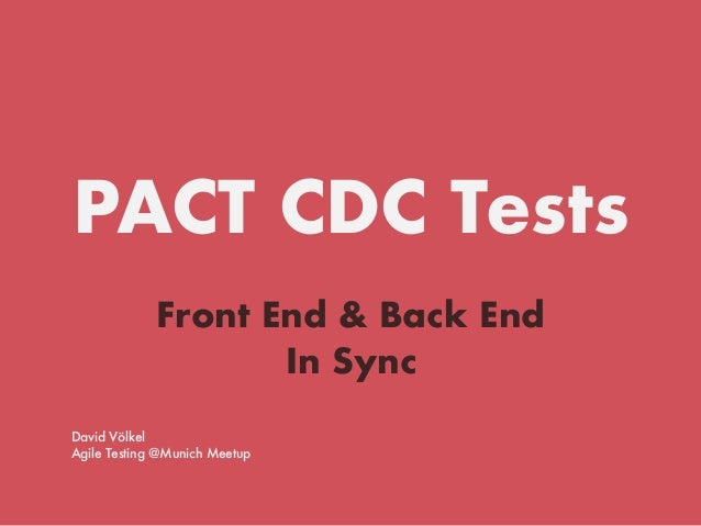PACT CDC Tests Front End & Back End In Sync David Völkel Agile Testing @Munich Meetup
