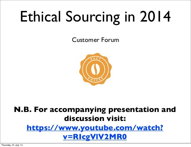 Ethical Sourcing in 2014 Customer Forum N.B. For accompanying presentation and discussion visit: https://www.youtube.com/w...