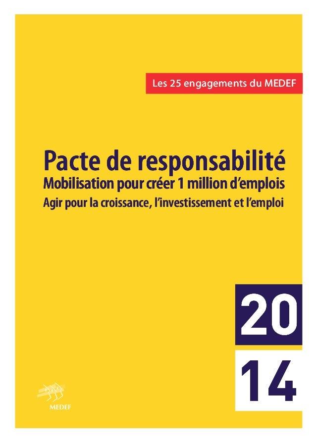 20 14  Les 25 engagements du MEDEF Les engagements  Pacte de responsabilité Pacte responsabilité Mobilisation pour créer 1...