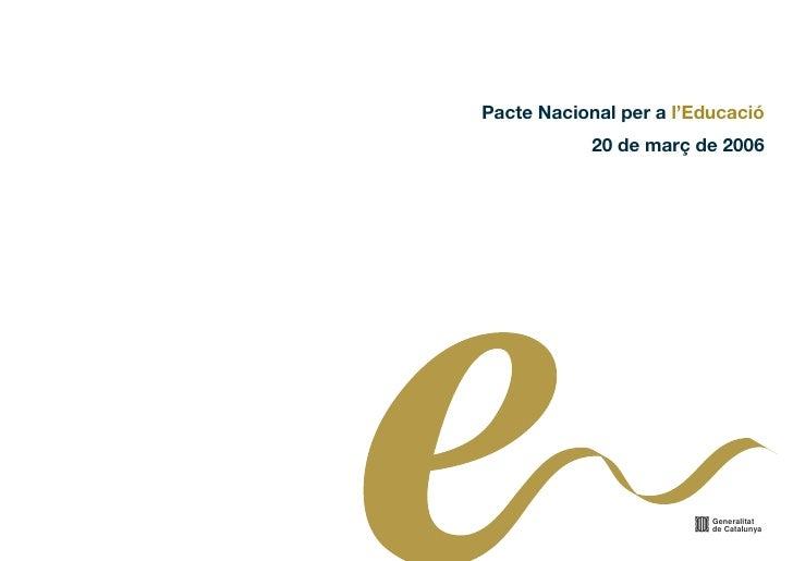 Pacte Nacional per a l'Educació             20 de març de 2006                              Generalitat                   ...