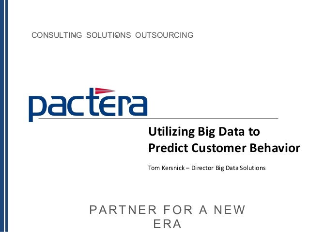 CONSULTING SOLUTIONS OUTSOURCINGPARTNER FOR A NEWERABig Data in RetailTom Kersnick - Director, Big Data Solutions, Pactera...