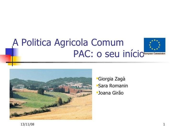 A Politica Agricola Comum  PAC: o seu início <ul><ul><ul><ul><li>Giorgia Zagà </li></ul></ul></ul></ul><ul><ul><ul><ul><li...
