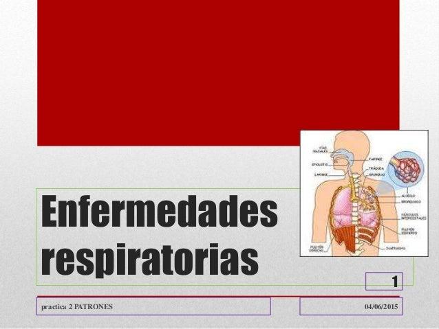 Enfermedades respiratorias 04/06/2015practica 2 PATRONES 1