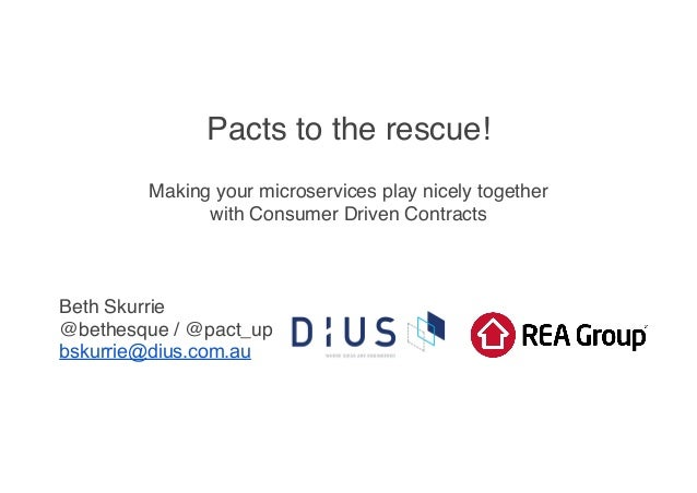 Pacts to the rescue!  Making your microservices play nicely together !  with Consumer Driven Contracts!  !  !  !  Beth Sku...
