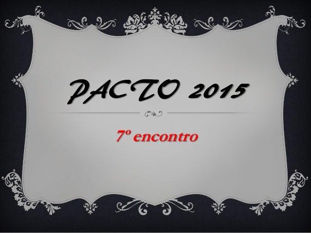 PACTO 2015 7º encontro