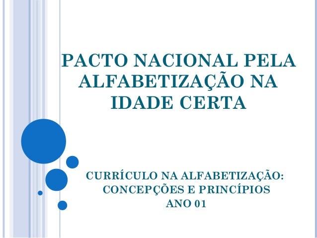 PACTO NACIONAL PELA ALFABETIZAÇÃO NA IDADE CERTA CURRÍCULO NA ALFABETIZAÇÃO: CONCEPÇÕES E PRINCÍPIOS ANO 01