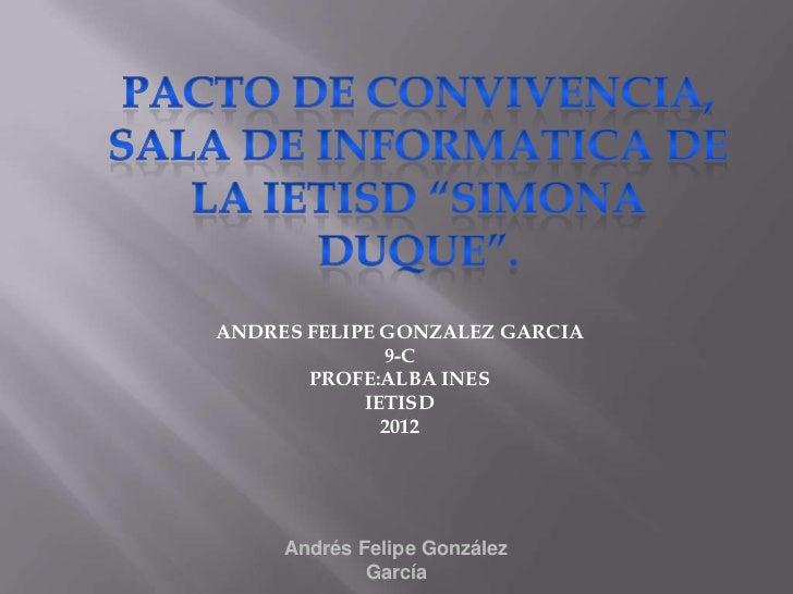 ANDRES FELIPE GONZALEZ GARCIA              9-C       PROFE:ALBA INES            IETISD              2012     Andrés Felipe...