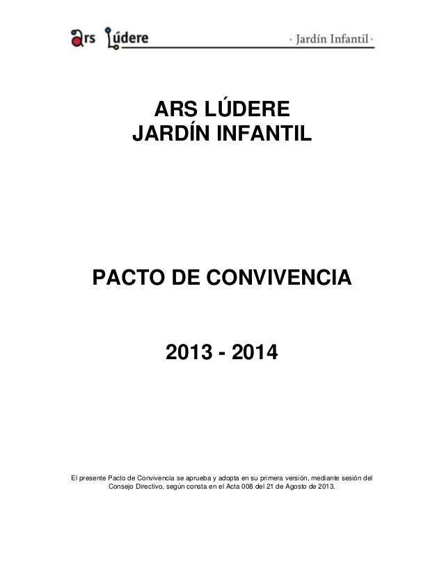 ARS LÚDERE JARDÍN INFANTIL PACTO DE CONVIVENCIA 2013 - 2014 El presente Pacto de Convivencia se aprueba y adopta en su pri...