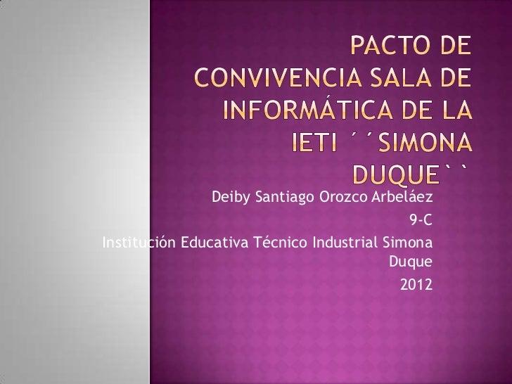 Deiby Santiago Orozco Arbeláez                                            9-CInstitución Educativa Técnico Industrial Simo...