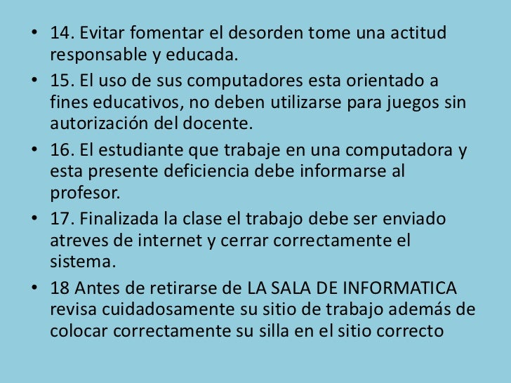 • 14. Evitar fomentar el desorden tome una actitud  responsable y educada.• 15. El uso de sus computadores esta orientado ...