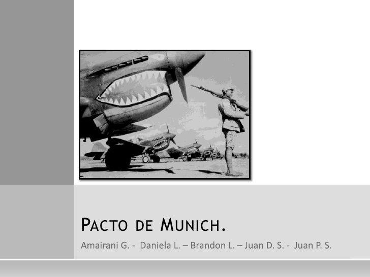 Amairani G. -  Daniela L. – Brandon L. – Juan D. S. -  Juan P. S.<br />Pacto de Munich.<br />