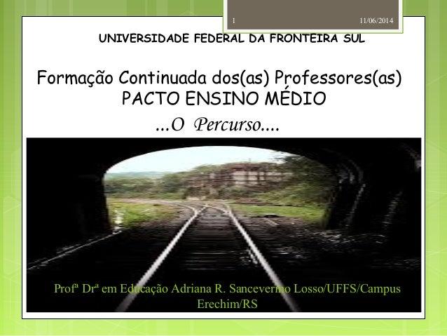 UNIVERSIDADE FEDERAL DA FRONTEIRA SUL Formação Continuada dos(as) Professores(as) PACTO ENSINO MÉDIO ...O Percurso.... Pro...