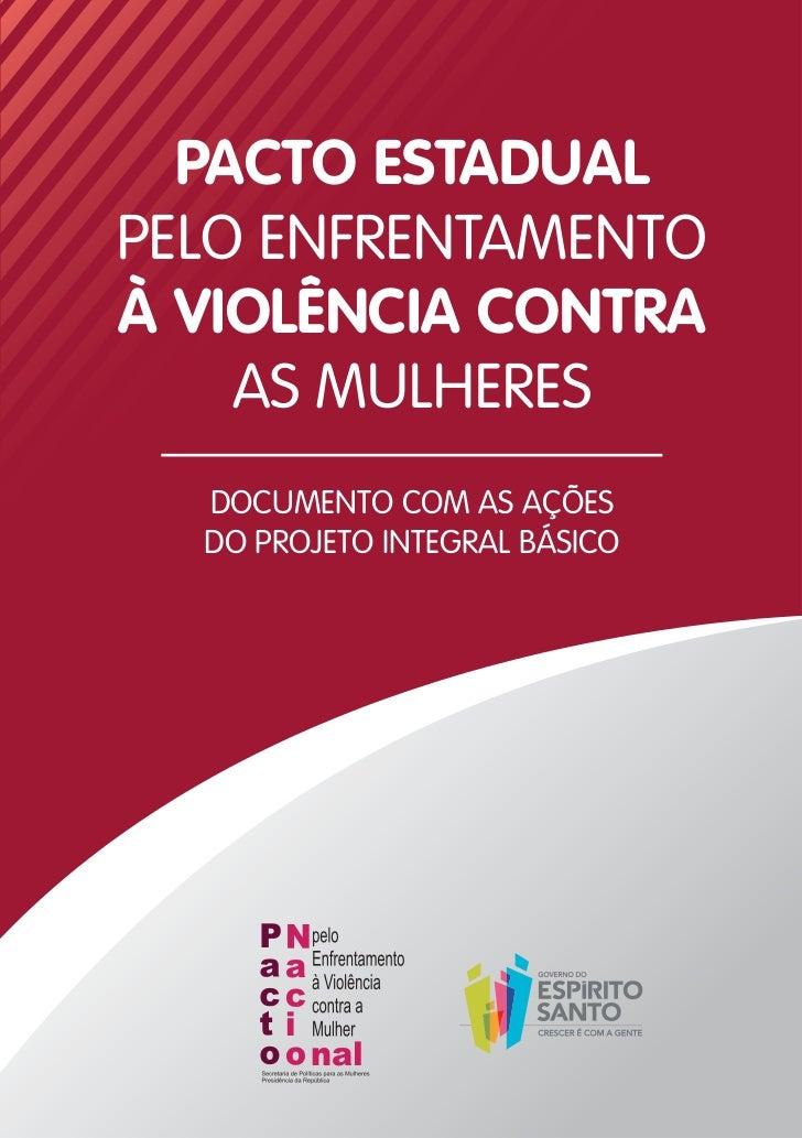 PACTO ESTADUALPELO ENFRENTAMENTOÀ VIOLÊNCIA CONTRA    AS MULHERES  DOCUMENTO COM AS AÇÕES  DO PROJETO INTEGRAL BÁSICO